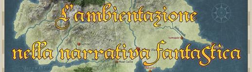 Creare un'ambientazione nel fantasy e nella fantascienza