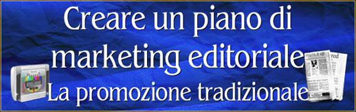 Come creare un piano di marketing per un libro #4 – La promozione tradizionale