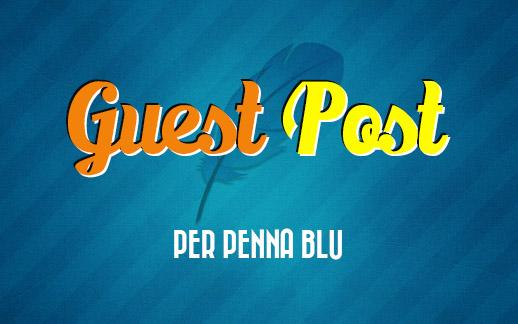 Vuoi scrivere un guest post per Penna blu?