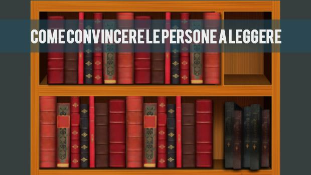Come convincere le persone a leggere