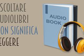 Ascoltare audiolibri non significa leggere