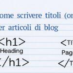 Come scrivere titoli (onesti) per articoli di blog
